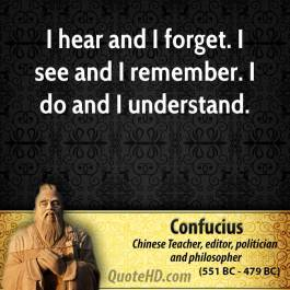 confucius-philosopher-i-hear-and-i-forget-i-see-and-i-remember-i-do-and-i