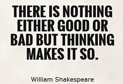 there-is-nothing-either-good-or-bad-but-thinking-makes-it-so-quote-1